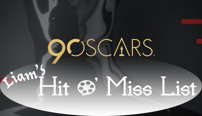 Liam%E2%80%99s+Hit+O%E2%80%99+Miss+List%3A+The+90th+Oscars